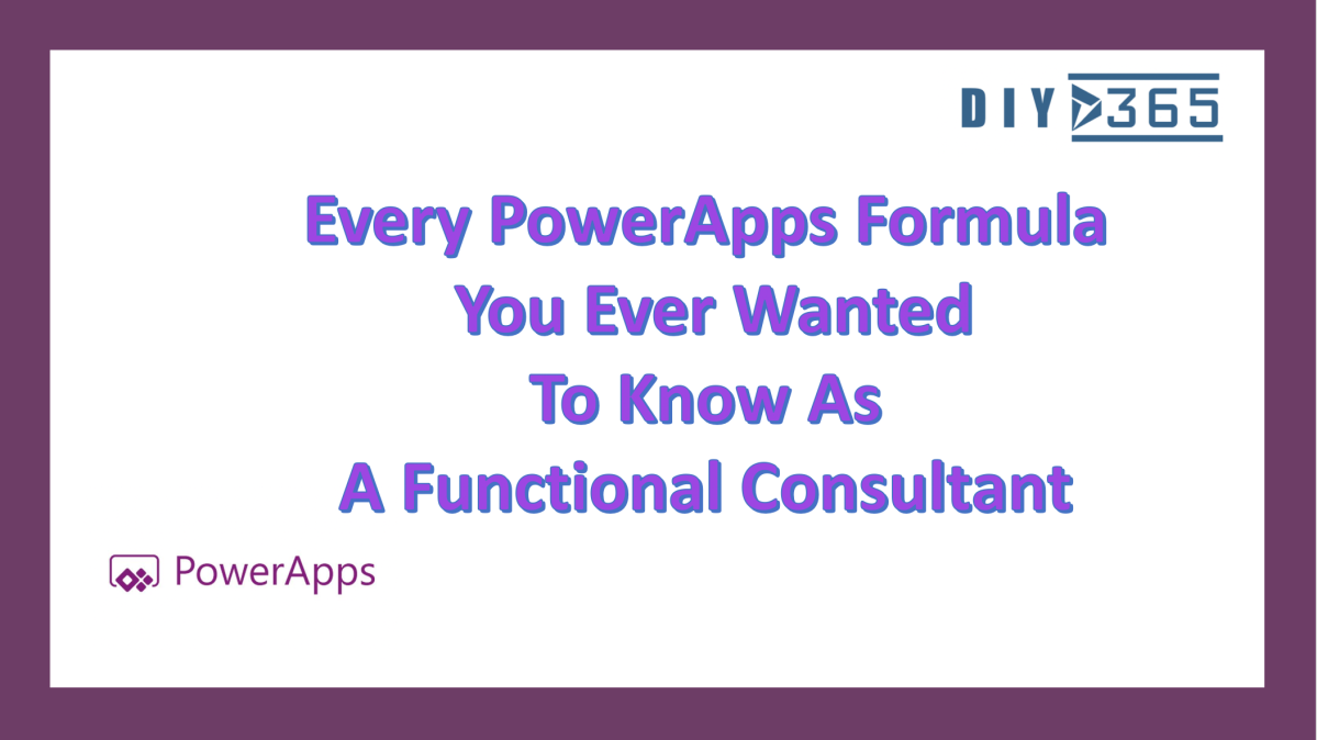 Every PowerApps Formula You Ever Wanted To Know As A Functional Consultant
